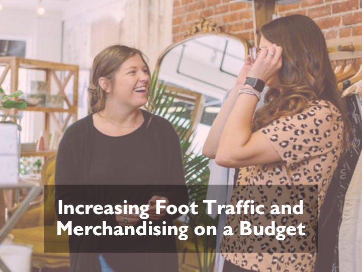 Increasing Foot Traffic and Merchandising on a Budget